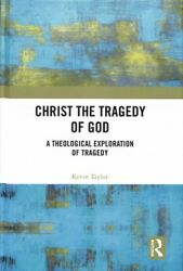 Christ The Tragedy Of God A Theological Exploration Of Tragedy Hardcover B...