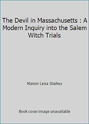 The Devil In Massachusetts A Modern Inquiry Into The Salem Witch Trials