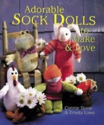 Adorable Sock Dolls To Make And Love By Connie Stone Emola Lowe
