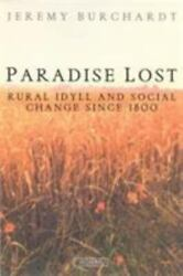 Paradise Lost Rural Idyll And Social Change Since 1800 By Jeremy Burchardt
