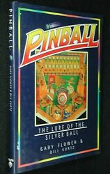 Pinball The Lure Of The Silver Ball 1988 First Edition By Flower And Kurtz