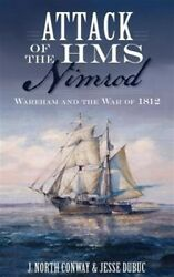 Attack Of The Hms Nimrod Wareham And The War Of 1812 Like New Used Free Sh...