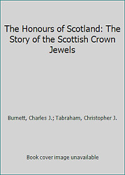The Honours Of Scotland The Story Of The Scottish Crown Jewels