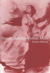 French Socialists Before Marx Workers, Women And The Social Question In Fra...