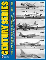 Century Series The Usaf Quest For Air Supremacy 1950-1960 An Illustrated ...