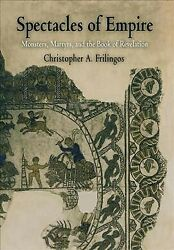 Spectacles Of Empire Monsters, Martyrs, And The Book Of Revelation, Hardcov...
