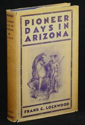 Frank C Lockwood / Pioneer Days In Arizona From The Spanish Occupation 1st 1932