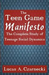 The Teen Game Manifesto The Complete Lessons Of Teenage Social Dynamics