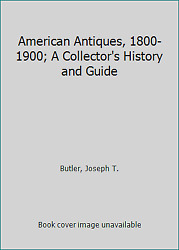 American Antiques, 1800-1900 A Collector's History And Guide