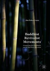 Buddhist Revivalist Movements Comparing Zen Buddhism And The Thai Forest Mo...
