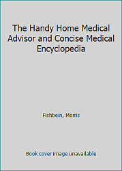 The Handy Home Medical Advisor And Concise Medical Encyclopedia