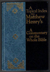 Topical Index To Matthew Henry's Commentary Whole Bible Complied William Summers