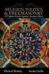 Religion, Politics, And Freemasonry A Violent Attack Against Ancient Africa,...