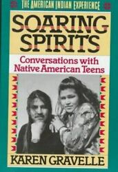 Soaring Spirits Conversations With Native American Teenagers By Karen Gravelle