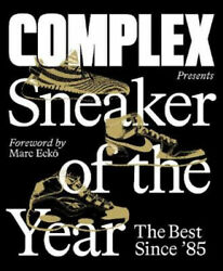 Complex Presents Sneaker Of The Year The Best Since And03985 By Complex Media Inc.