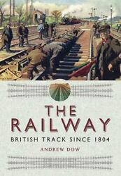 The Railway British Track Since 1804 Dow Andrew Excellent 2016-05-24