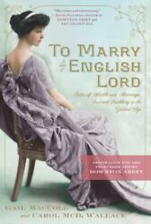 To Marry An English Lord Tales Of Wealth And Marriage Sex And Snobbery By