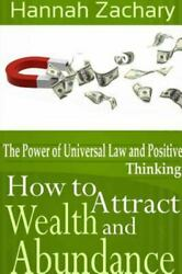 How To Attract Wealth And Abundance The Power Of Universal Law And Positive ...