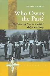 Who Owns The Past The Politics Of Time In A And039modeland039 Bulgarian Village Pap...