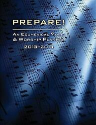 Prepare 2013-2014 An Ecumenical Music And Worship Planner, Paperback By Bo...