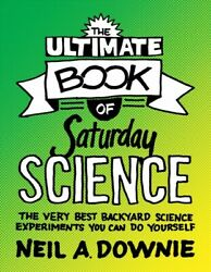 Ultimate Book of Saturday Science : The Very Best Backyard Science Experiment...