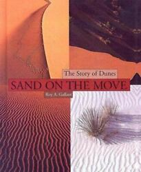 Sand On The Move The Story Of Dunes By Roy A. Gallant