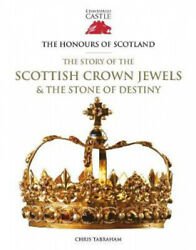 The Honours Of Scotland The Story Of The Scottish Crown Jewels And The Stone