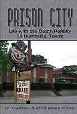 Prison City Life With The Death Penalty In Huntsville, Texas, Hardcover By ...