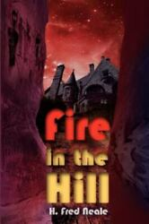 Fire In The Hill By H. Fred Neale