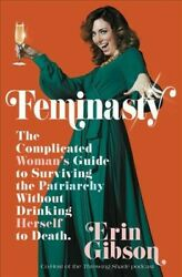 Feminasty The Complicated Womanand039s Guide To Surviving The Patriarchy Without...