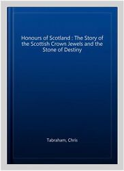Honours Of Scotland The Story Of The Scottish Crown Jewels And The Stone Of...