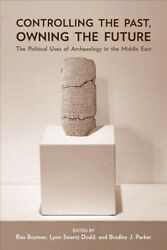 Controlling The Past Owning The Future The Political Uses Of Archaeology I...