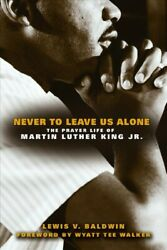 Never To Leave Us Alone The Prayer Life Of Martin Luther King Jr. Paperbac...