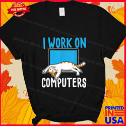 I Work On Computers Funny Cat Lover Kitten Kitty T Shirt $13.94