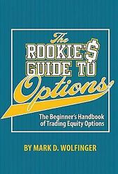 The Rookie#x27;s Guide to Options : The Beginner#x27;s Handbook of Trading Equity...