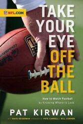 Take Your Eye Off The Ball How To Watch Football By Knowing Where To Look