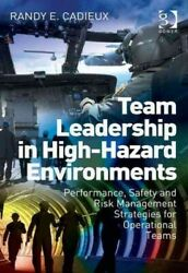 Team Leadership In High-hazard Environments Performance Safety And Risk Ma...