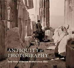 Antiquity And Photography Early Views Of Ancient Mediterranean Sites, Hardcov...