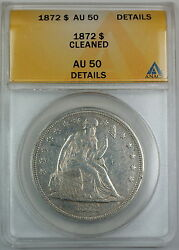 1872 Seated Liberty Silver Dollar Anacs Au-50 Details Cleaned