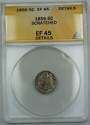 1856 Seated Liberty Silver Half Dime, Anacs Ef-45 Details Scratched, Akr