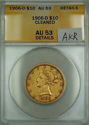 1906-d 10 Liberty Eagle Gold Coin Anacs Au-53 Details Cleaned Akr
