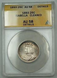 1893 Queen Isabella Silver Quarter 25c Anacs Au-58 Details Cleaned Better Aw
