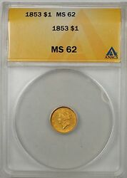 1853 1 Type 1 Gold Coin Anacs Ms-62 Better Coin