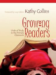 Growing Readers Units Of Study In The Primary Classroom By Kathy Collins...
