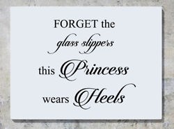 Forget The Glass Slippers This Princess Wears Heels Wall Decal Sticker Picture