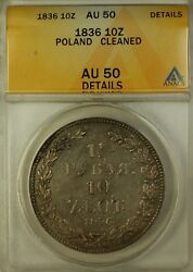 1836 Poland 10 Zloty Silver Coin Anacs Au-50 Details Cleaned