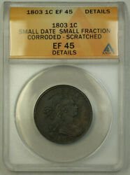 1803 Small Date Small Fraction Draped Bust Large Cent 1c Anacs Ef-45 Details Rjs