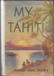 Robert Dean Frisbie / My Tahiti Signed By William S Hart First Edition 1937