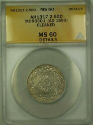 Ah1317 Morocco 2.50 Dirham Coin Ad 1899 Anacs Ms 60 Cleaned