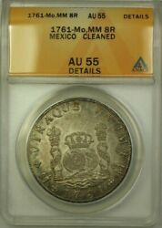 1761-momm Mexico 8 Reales Coin Anacs Au-55 Cleaned Details Gorgeous Coin